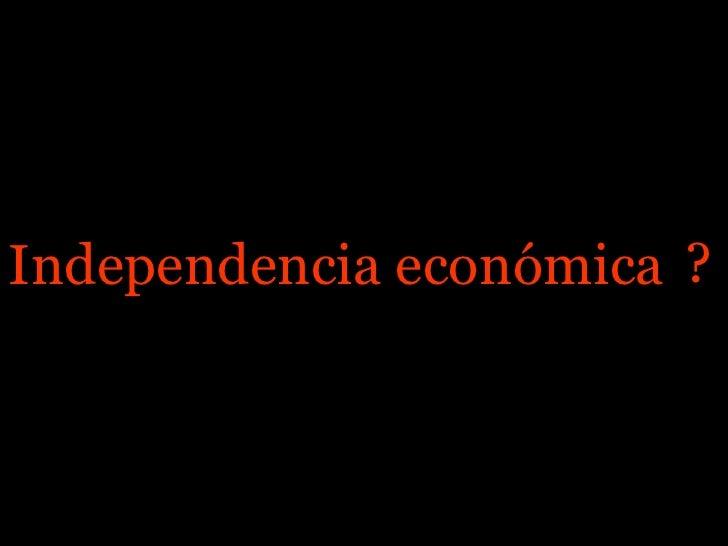 Independencia económica ?