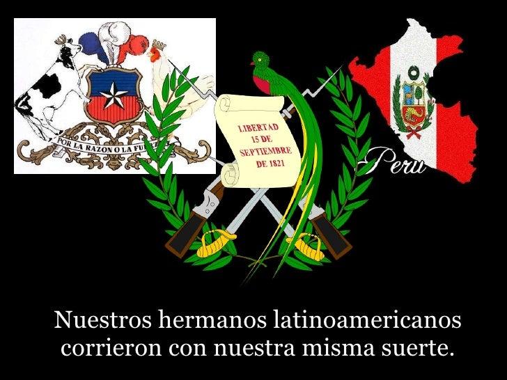 Nuestros hermanos latinoamericanos corrieron con nuestra misma suerte.