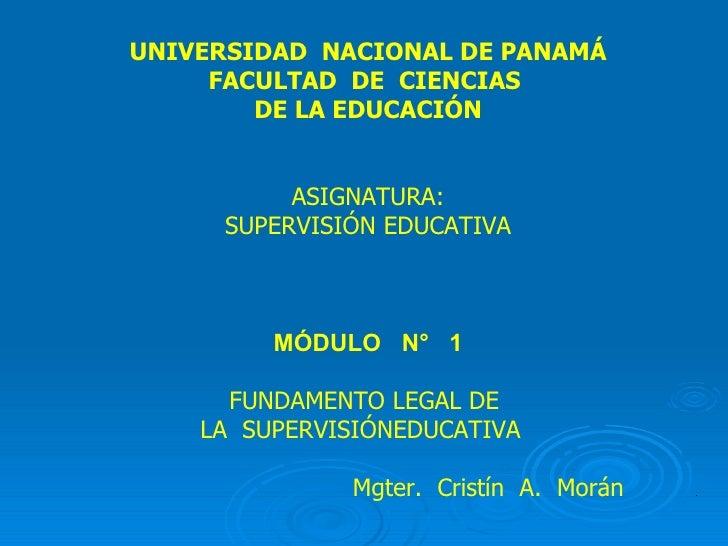 UNIVERSIDAD  NACIONAL DE PANAMÁ FACULTAD  DE  CIENCIAS  DE LA EDUCACIÓN ASIGNATURA: SUPERVISIÓN EDUCATIVA MÓDULO  N°  1 FU...