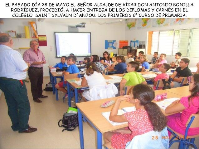 EL PASADO DÍA 28 DE MAYO EL SEÑOR ALCALDE DE VÍCAR DON ANTONIO BONILLA RODRÍGUEZ, PROCEDIÓ, A HACER ENTREGA DE LOS DIPLOMA...