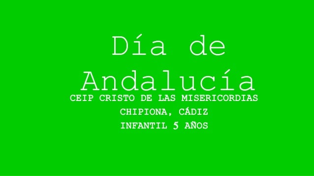 Día de AndalucíaCEIP CRISTO DE LAS MISERICORDIAS CHIPIONA, CÁDIZ INFANTIL 5 AÑOS