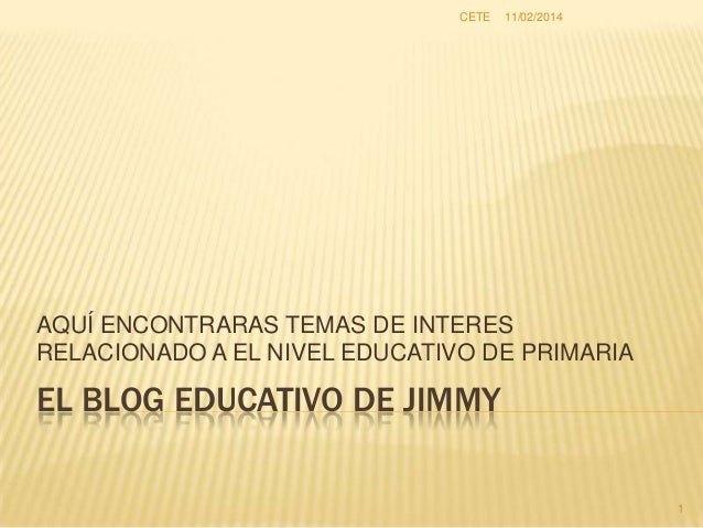 CETE  11/02/2014  AQUÍ ENCONTRARAS TEMAS DE INTERES RELACIONADO A EL NIVEL EDUCATIVO DE PRIMARIA  EL BLOG EDUCATIVO DE JIM...