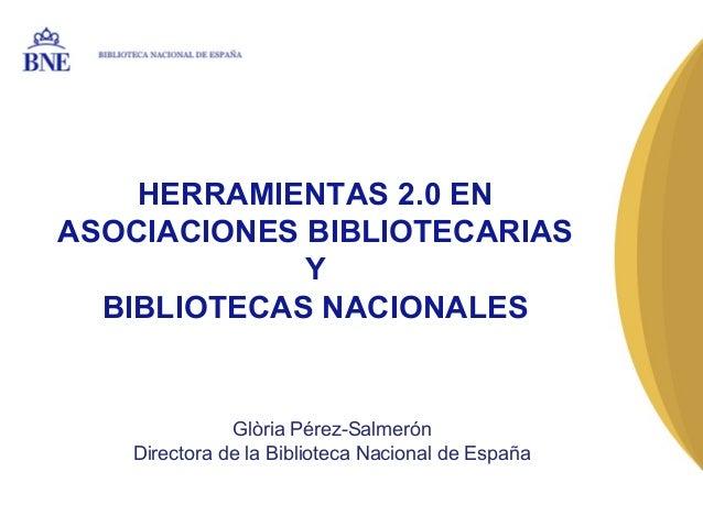 BIBLIOTECA NACIONAL DE ESPAÑA    HERRAMIENTAS 2.0 ENASOCIACIONES BIBLIOTECARIAS             Y  BIBLIOTECAS NACIONALES     ...
