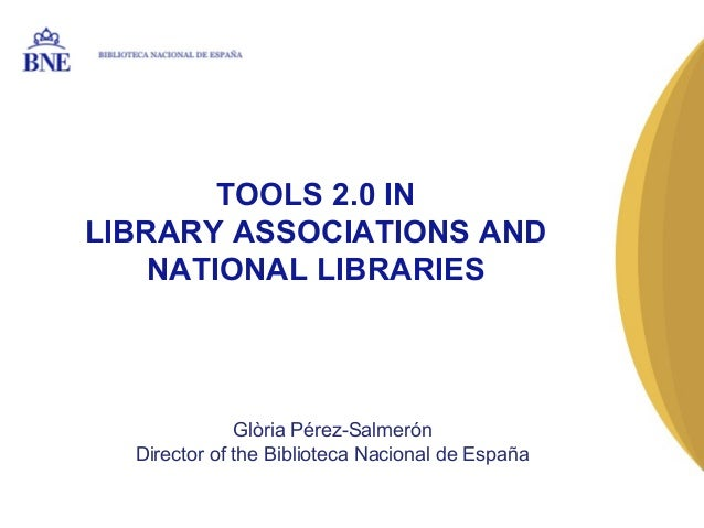 BIBLIOTECA NACIONAL DE ESPAÑA        TOOLS 2.0 INLIBRARY ASSOCIATIONS AND    NATIONAL LIBRARIES                    Glòria ...