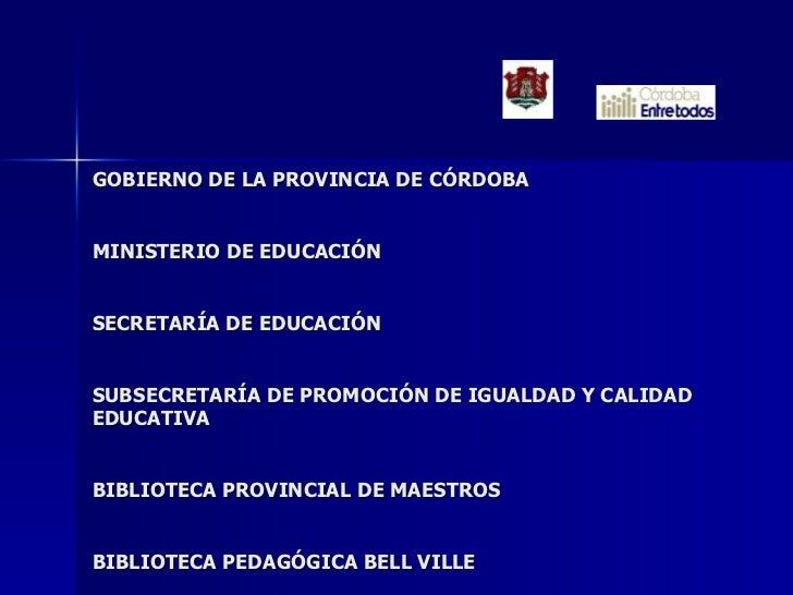 GOBIERNO DE LA PROVINCIA DE CÓRDOBA MINISTERIO DE EDUCACIÓN SECRETARÍA DE EDUCACIÓN  SUBSECRETARÍA DE PROMOCIÓN DE IGUALDA...