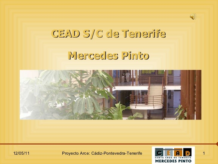 CEAD S/C de Tenerife Mercedes Pinto 12/05/11 Proyecto Arce: Cádiz-Pontevedra-Tenerife