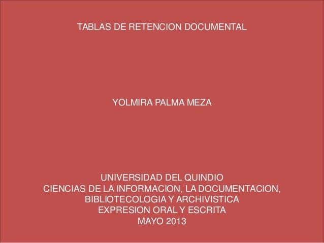 TABLAS DE RETENCION DOCUMENTAL YOLMIRA PALMA MEZA UNIVERSIDAD DEL QUINDIO CIENCIAS DE LA INFORMACION, LA DOCUMENTACION, BI...
