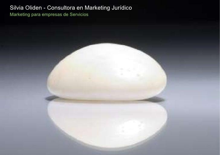 <ul><li>Silvia Oliden - Consultora en Marketing Jurídico </li></ul><ul><li>Marketing para empresas de Servicios </li></ul>