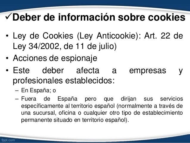 Deber de información sobre cookies • Ley de Cookies (Ley Anticookie): Art. 22 de Ley 34/2002, de 11 de julio) • Acciones ...