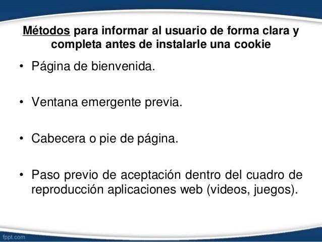 Métodos para informar al usuario de forma clara y completa antes de instalarle una cookie • Página de bienvenida. • Ventan...