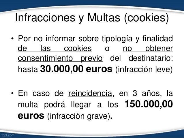 Infracciones y Multas (cookies) • Por no informar sobre tipología y finalidad de las cookies o no obtener consentimiento p...