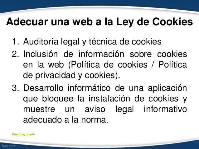 Adecuar una web a la Ley de Cookies 1. Auditoría legal y técnica de cookies 2. Inclusión de información sobre cookies en l...