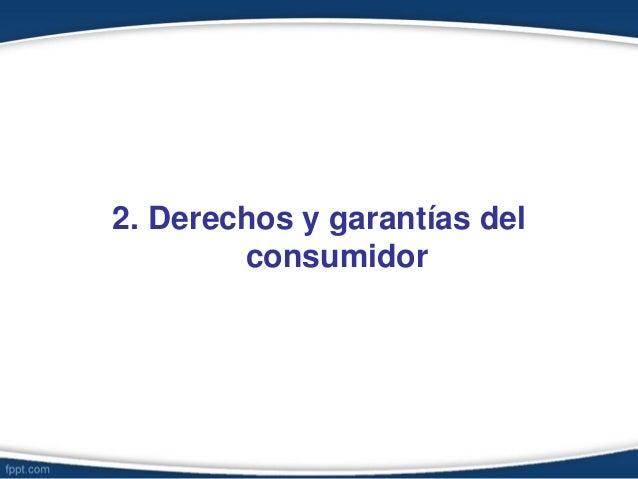 2. Derechos y garantías del consumidor