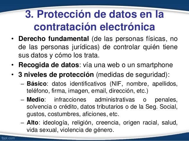 3. Protección de datos en la contratación electrónica • Derecho fundamental (de las personas físicas, no de las personas j...