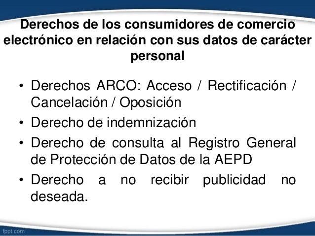 Derechos de los consumidores de comercio electrónico en relación con sus datos de carácter personal • Derechos ARCO: Acces...