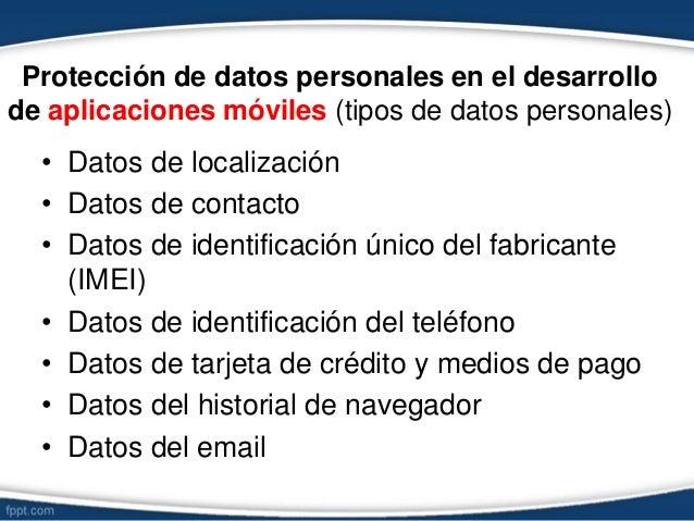 Protección de datos personales en el desarrollo de aplicaciones móviles (tipos de datos personales) • Datos de localizació...