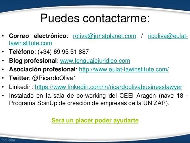Puedes contactarme: • Correo electrónico: roliva@juristplanet.com / ricoliva@eulat- lawinstitute.com • Teléfono: (+34) 69 ...