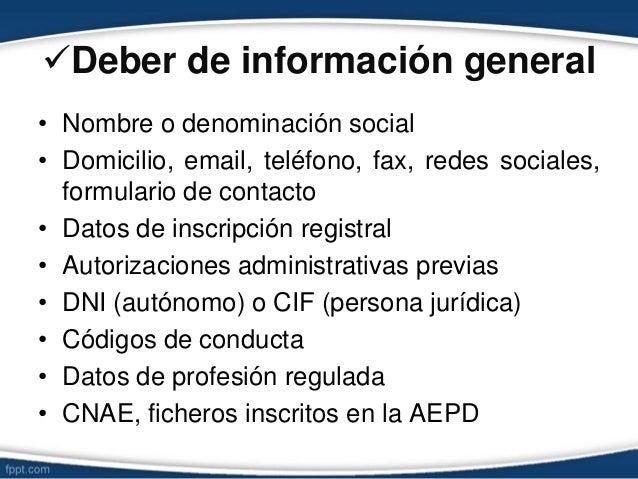 Deber de información general • Nombre o denominación social • Domicilio, email, teléfono, fax, redes sociales, formulario...