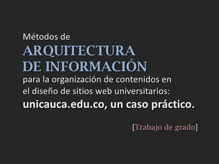 Métodos de ARQUITECTURA DE INFORMACIÓN para la organización de contenidos en el diseño de sitios web universitarios: unica...