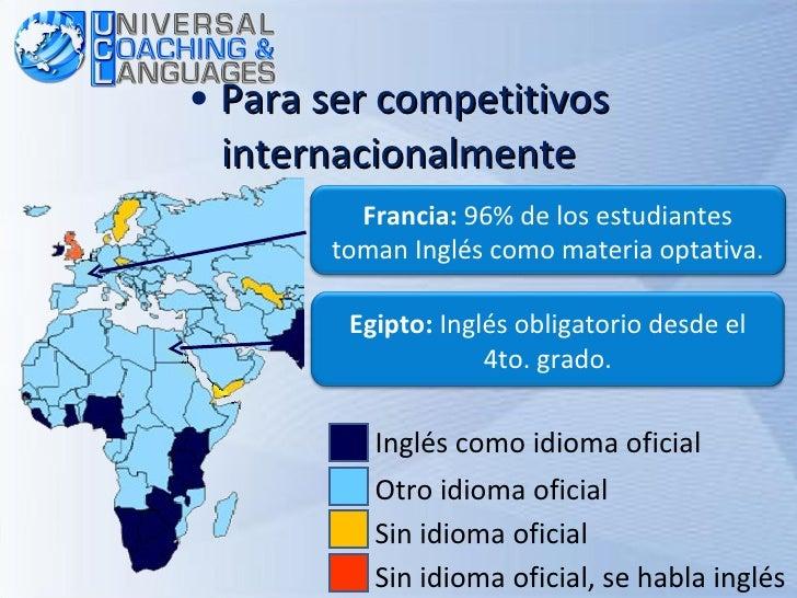 <ul><li>Para ser competitivos internacionalmente </li></ul>Inglés como idioma oficial Otro idioma oficial Sin idioma ofici...