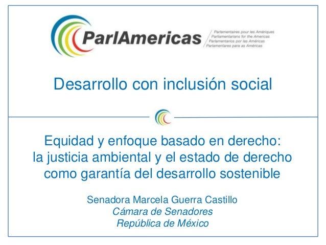 Desarrollo con inclusión social Equidad y enfoque basado en derecho: la justicia ambiental y el estado de derecho como gar...