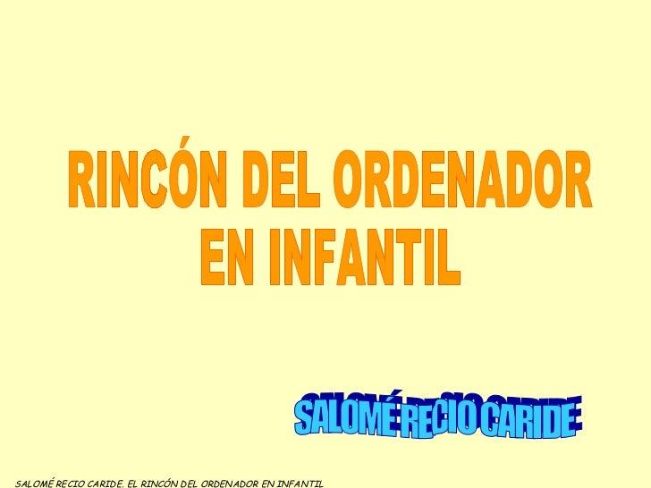 RINCÓN DEL ORDENADOR  EN INFANTIL SALOMÉ RECIO CARIDE SALOMÉ RECIO CARIDE. EL RINCÓN DEL ORDENADOR EN INFANTIL