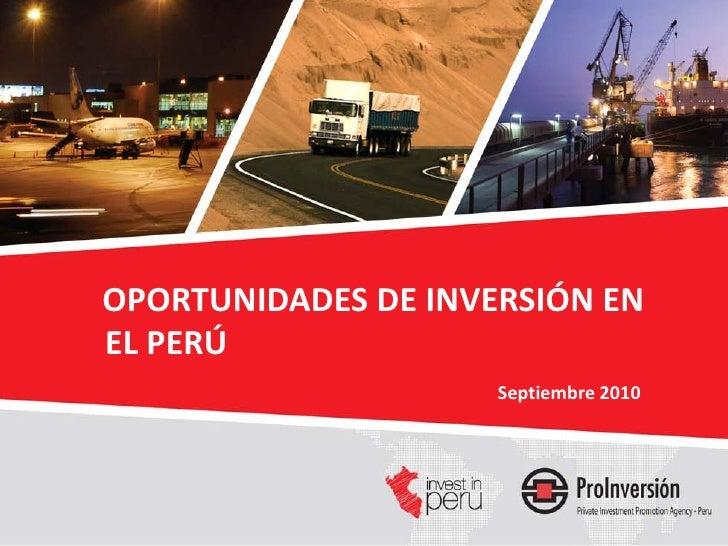 OPORTUNIDADES DE INVERSIÓN EN EL PERÚ                      Septiembre 2010