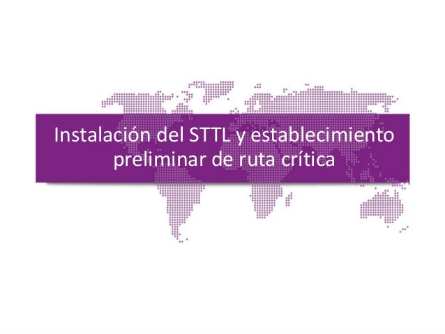 Instalación del STTL y establecimiento preliminar de ruta crítica