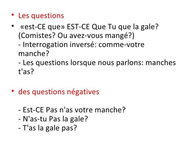 <ul><li>Les questions </li></ul><ul><li>«est-CE que» EST-CE Que Tu que la gale? (Comistes? Ou avez-vous mangé?) - Interrog...