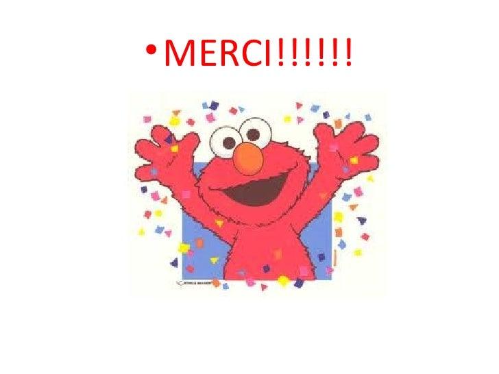 <ul><li>MERCI!!!!!! </li></ul>