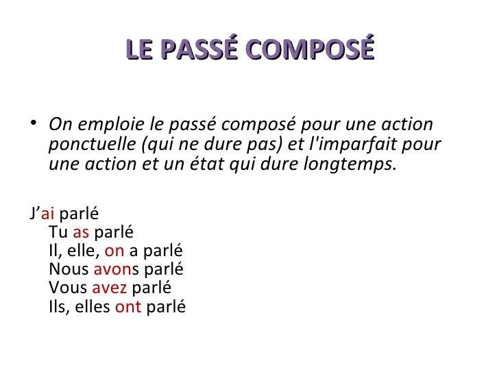 LE PASSÉ COMPOSÉ <ul><li>On emploie le passé composé pour une action ponctuelle (qui ne dure pas) et l'imparfait pour une ...