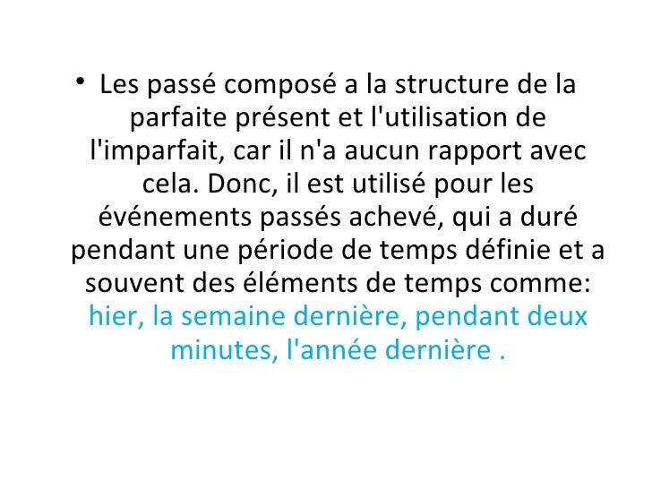 <ul><li>Les passé composé a la structure de la parfaite présent et l'utilisation de l'imparfait, car il n'a aucun rapport ...