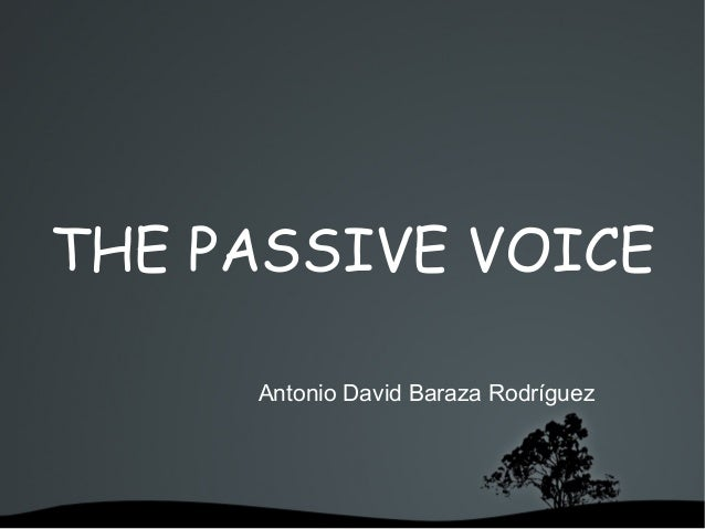 THE PASSIVE VOICE Antonio David Baraza Rodríguez
