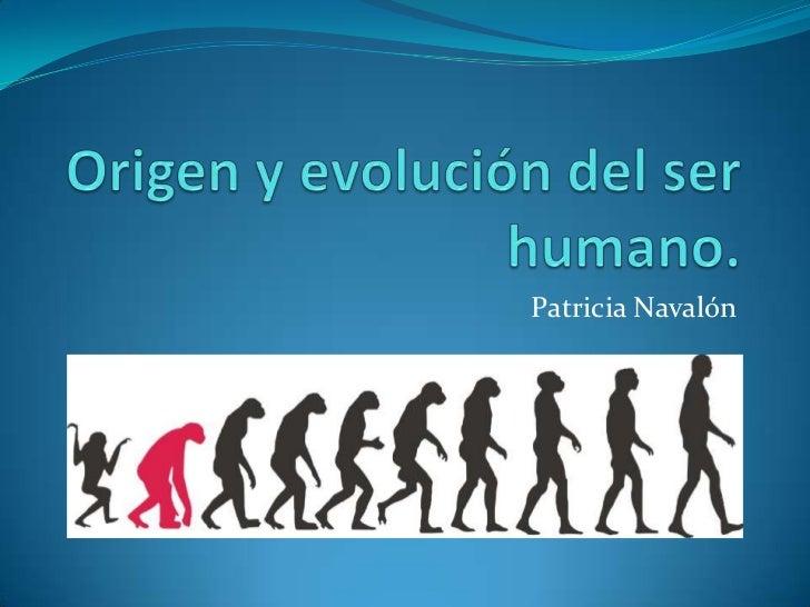 Origen y evolución del ser humano.<br />Patricia Navalón<br />