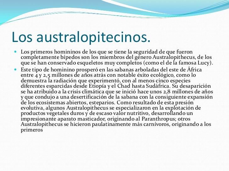 Los australopitecinos.<br />Los primeros homininos de los que se tiene la seguridad de que fueron completamente bípedos so...