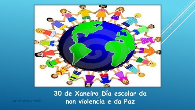 30 de Xaneiro Día escolar da non violencia e da PazCEIP ADR CASTELAO RIANXO