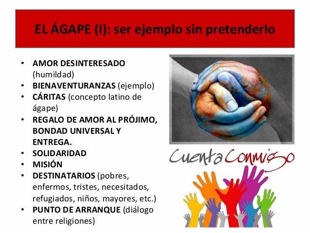 EL ÁGAPE (I): ser ejemplo sin pretenderlo • AMOR DESINTERESADO (humildad) • BIENAVENTURANZAS (ejemplo) • CÁRITAS (concepto...