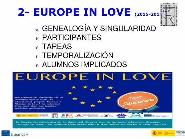 2- EUROPE IN LOVE (2015-2017) A. GENEALOGÍA Y SINGULARIDAD B. PARTICIPANTES C. TAREAS D. TEMPORALIZACIÓN E. ALUMNOS IMPLIC...