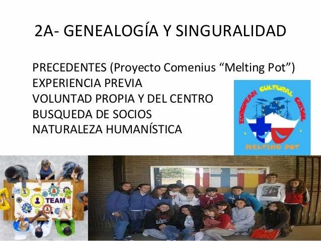 """2A- GENEALOGÍA Y SINGURALIDAD PRECEDENTES (Proyecto Comenius """"Melting Pot"""") EXPERIENCIA PREVIA VOLUNTAD PROPIA Y DEL CENTR..."""