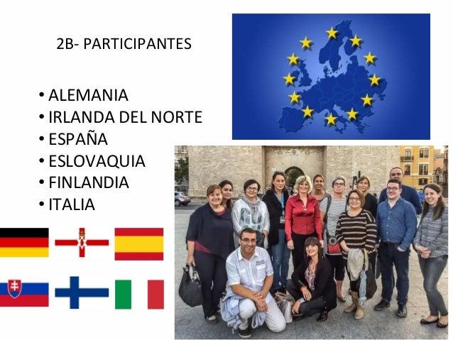 2B- PARTICIPANTES • ALEMANIA • IRLANDA DEL NORTE • ESPAÑA • ESLOVAQUIA • FINLANDIA • ITALIA