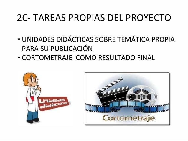 2C- TAREAS PROPIAS DEL PROYECTO • UNIDADES DIDÁCTICAS SOBRE TEMÁTICA PROPIA PARA SU PUBLICACIÓN • CORTOMETRAJE COMO RESULT...