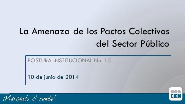 La Amenaza de los Pactos Colectivos del Sector Público POSTURA INSTITUCIONAL No. 15 10 de junio de 2014