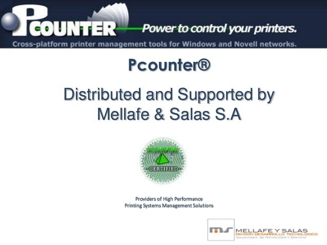 Providers of High Performance Printing Systems Management Solutions Pcounter® Distributed and Supported by Mellafe & Salas...