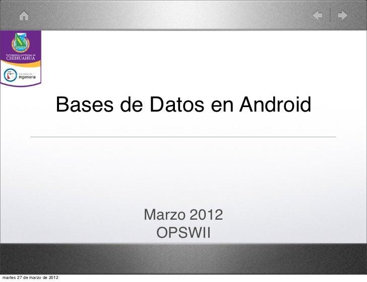 Bases de Datos en Android                                Marzo 2012                                 OPSWIImartes 27 de mar...