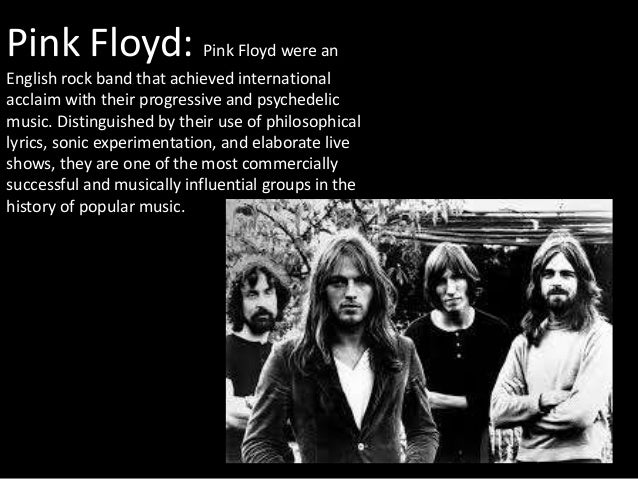 Pink Floyd: Pink Floyd were an English rock band that achieved international acclaim with their progressive and psychedeli...