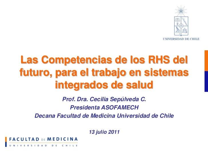 Las Competencias de los RHS delfuturo, para el trabajo en sistemas        integrados de salud            Prof. Dra. Cecili...