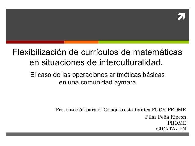 Flexibilización de currículos de matemáticas    en situaciones de interculturalidad.    El caso de las operaciones aritmé...
