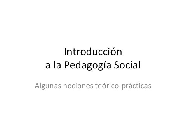 Introduccióna la Pedagogía SocialAlgunas nociones teórico-prácticas