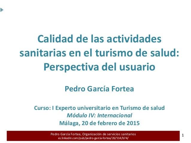 Pedro García Fortea, Organización de servicios sanitarios es.linkedin.com/pub/pedro-garcía-fortea/26/514/b74/ 1 1 Calidad ...