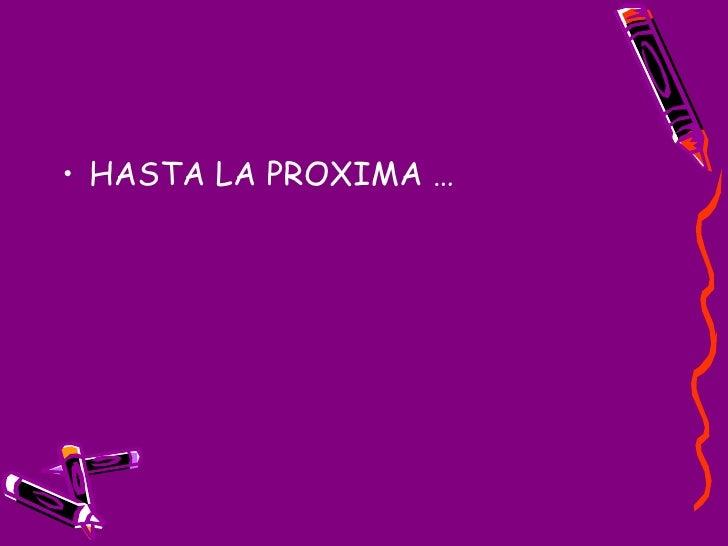 <ul><li>HASTA LA PROXIMA …  </li></ul>